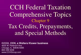CCH Federal Taxation Comprehensive Topics Chapter 9 Tax Credits, Prepayments, and Special Methods