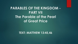 PARABLES OF THE KINGDOM - PART VII The Parable of the Pearl of Great Price