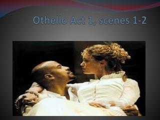 Othello Act 1, scenes 1-2