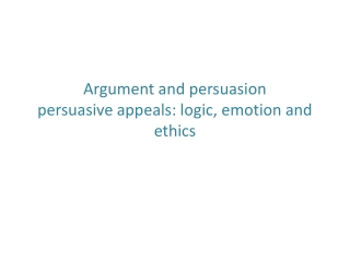 Argument and persuasion persuasive appeals : logic , emotion and ethics