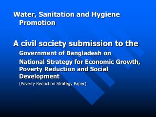 Water, Sanitation and Hygiene Promotion A civil society submission to the 	Government of Bangladesh on