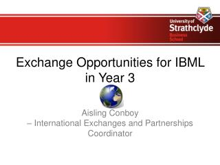 Exchange Opportunities for IBML in Year 3