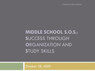 Middle School S.O.S. : S uccess through O rganization  and  S tudy skills
