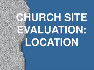 CHURCH SITE EVALUATION:  LOCATION