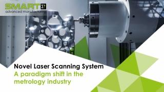 Novel Laser Scanning System A paradigm shift in the metrology industry