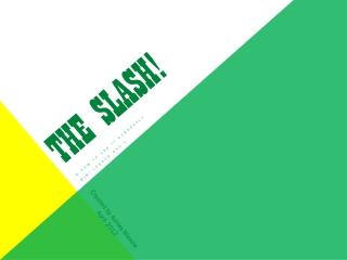 The SLASH!