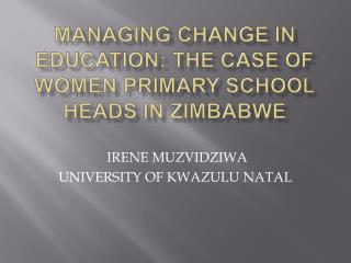 MANAGING CHANGE IN EDUCATION: THE CASE OF WOMEN PRIMARY SCHOOL HEADS IN ZIMBABWE