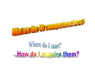 What are the 40 competencies?