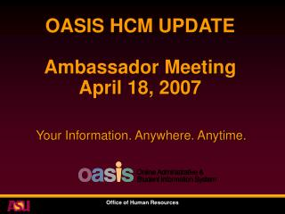 OASIS HCM UPDATE Ambassador Meeting April 18, 2007
