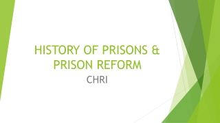 HISTORY OF PRISONS & PRISON REFORM