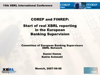 COREP and FINREP :  Start of real XBRL reporting  in the European  Banking Supervision