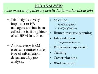 JOB ANALYSIS :   ... the process of gathering detailed information about jobs
