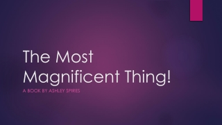 The Most Magnificent Thing!