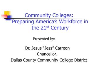 Community Colleges:    Preparing America's Workforce in                the 21 st  Century