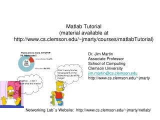 Matlab Tutorial (material available at cs.clemson/~jmarty/courses/matlabTutorial)