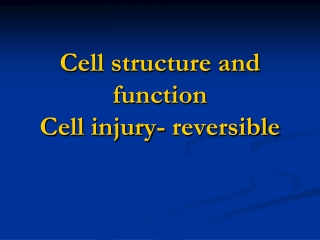 Cell structure and function Cell injury- reversible