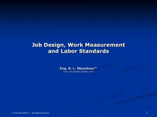Job Design, Work Measurement and Labor Standards Eng. R. L.  Nkumbwa ™ www.nkumbwa.weebly.com