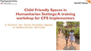 Child Friendly Spaces in Humanitarian Settings: A training workshop for CFS Implementers