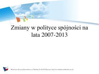 Zmiany w polityce spójności na lata 2007-2013