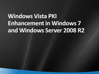 Windows Vista PKI Enhancement in Windows 7 and Windows Server 2008 R2