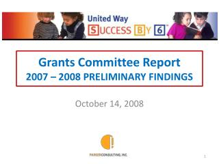 Grants Committee Report 2007 – 2008 PRELIMINARY FINDINGS