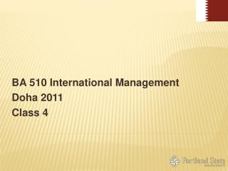 BA 510 International Management Doha 2011 Class 4