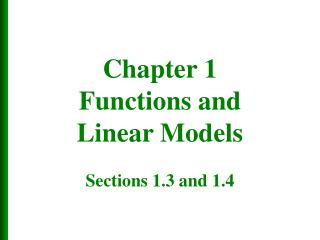 Chapter 1 Functions and Linear Models Sections 1.3 and 1.4