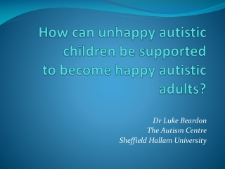 How can unhappy autistic children be supported to become happy autistic adults?