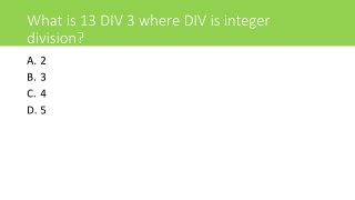 What is 13 DIV 3 where DIV is integer division?