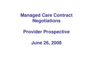 Managed Care Contract Negotiations Provider Prospective June 26, 2008