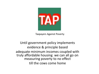 Taxpayers Against Poverty Until government policy implements evidence & principle based
