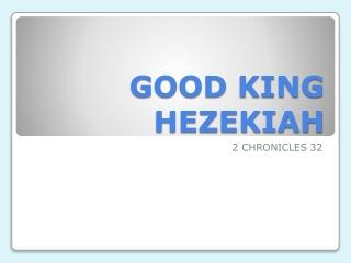 GOOD KING HEZEKIAH