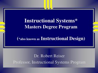 Instructional Systems* Masters Degree Program ( *also known as  Instructional Design)