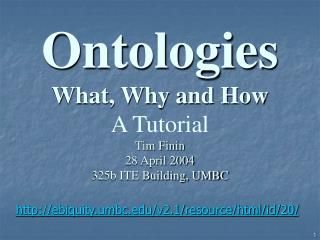 Ontologies What, Why and How A Tutorial Tim Finin 28 April 2004 325b ITE Building, UMBC