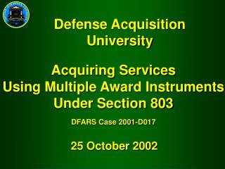 Acquiring Services Using Multiple Award Instruments Under Section 803 DFARS Case 2001-D017