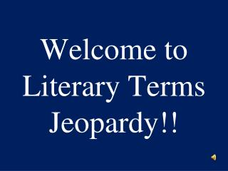 Welcome  to  Literary Terms Jeopardy!!