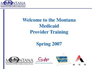 Welcome to the Montana Medicaid Provider Training Spring 2007