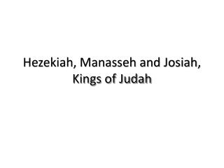Hezekiah, Manasseh and Josiah, Kings of Judah