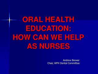 ORAL HEALTH EDUCATION: HOW CAN WE HELP AS NURSES