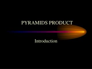 PYRAMIDS PRODUCT