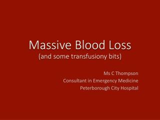 Massive Blood Loss (and some transfusiony bits)