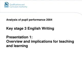 Key stage 3 English Writing Presentation 1: Overview and implications for teaching and learning