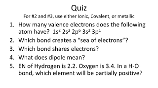 Quiz For #2 and #3, use either Ionic, Covalent, or metallic