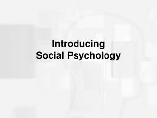 Introducing  Social Psychology