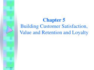 Chapter 5 Building Customer Satisfaction, Value and Retention and Loyalty