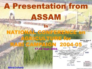 A Presentation from  ASSAM In  NATIONAL CONFERENCE on  AGRICULTURE for  RABI CAMPAIGN  2004-05 17-18 Sept 2004