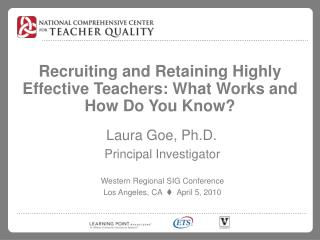 Recruiting and Retaining Highly Effective Teachers: What Works and How Do You Know?