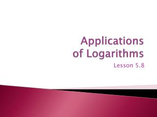 Applications of Logarithms