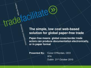 The simple, low cost web-based solution for global paper-free trade  Paper-free means  global cross-border trade actors