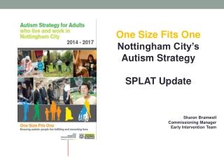 One Size Fits One Nottingham City's Autism Strategy SPLAT Update Sharon Bramwell